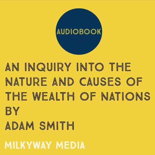 An Inquiry into the Nature and Causes of the Wealth of Nations, Adam Smith