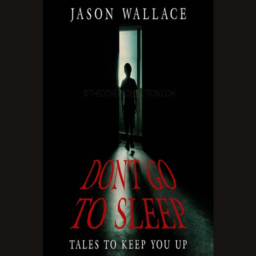 Don't Go to Sleep:Tales to Keep You UP, Jason Wallace