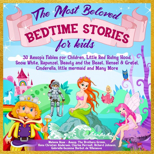 The Most Beloved Bedtime Stories for kids: 30 Aesop's Fables for Children, Little Red Riding Hood, Snow White, Rapunzel, Beauty and the Beast, Hensel & Gretel, Cinderella, Little Mermaid and Many More, Charles Perrault, Hans Christian Andersen, Aesop, Richard Johnson, Brothers Grimm, Gabrielle-Suzanne Barbot de Villeneuve, Melanie Rose