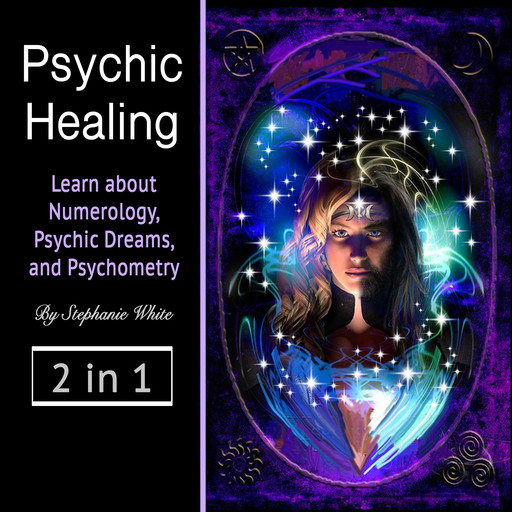 Psychic healing: Learn about Numerology, Psychic Dreams, and Psychometry, Stephanie White
