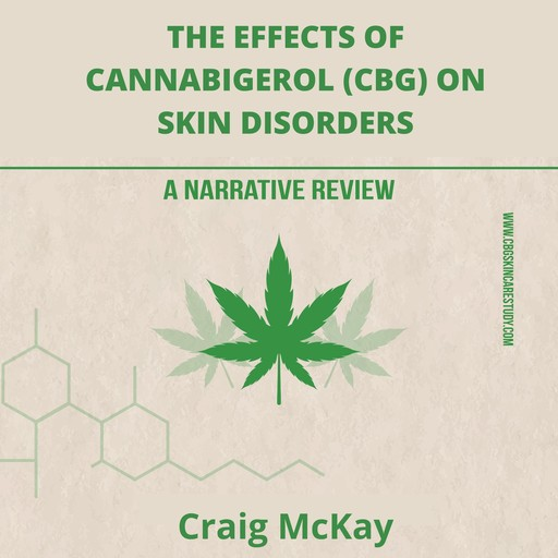 The effects of cannabigerol (CBG) on skin disorders: A narrative review, Craig McKay