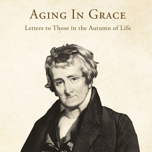 Aging in Grace: Letters to Those in the Autumn of Life, Archibald Alexander