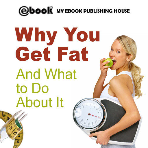 Why You Get Fat And What to Do About It, My Ebook Publishing House