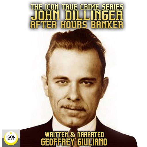 The Icon True Crime Series John Dillinger After Hours Banker, Geoffrey Giuliano