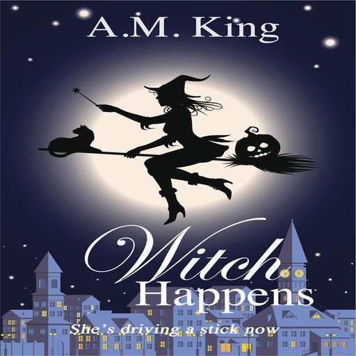 Witch Happens: The Summer Sisters Witch Cozy Mystery Book 1, A.M. King