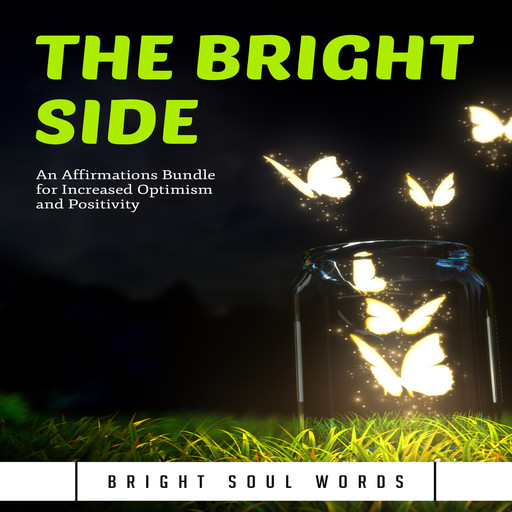 The Bright Side: An Affirmations Bundle for Increased Optimism and Positivity, Bright Soul Words