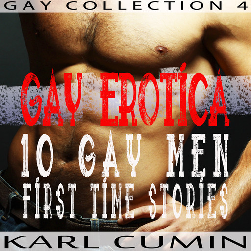Gay Erotica – 10 Gay Men First Time Stories (Gay Collection Volume 4), Karl Cumin