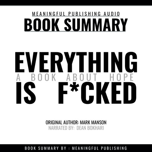 Summary: Everything is F*cked by Mark Manson: A Book About Hope, Meaningful Publishing