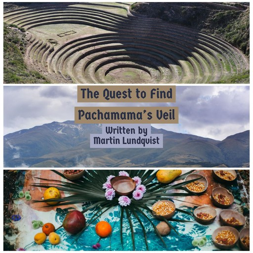 The Quest to Find Pachamama's Veil, Martin Lundqvist