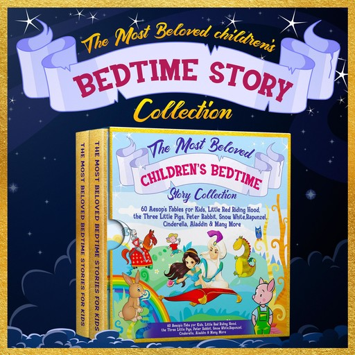 The Most Beloved Children's Bedtime Story Collection: 60 Aesop's Fables for Kids, Little Red Riding Hood, the Three Little Pigs, Peter Rabbit, Snow White, Rapunzel, Cinderella, Aladdin & Many More, Charles Perrault, Beatrix Potter, Hans Christian Andersen, Joseph Jacobs, Robert Southey, Aesop, Richard Johnson, Brothers Grimm, Gabrielle-Suzanne Barbot de Villeneuve, Melanie Rose