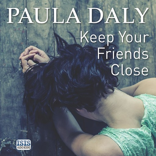 Keep Your Friends Close, Paula Daly