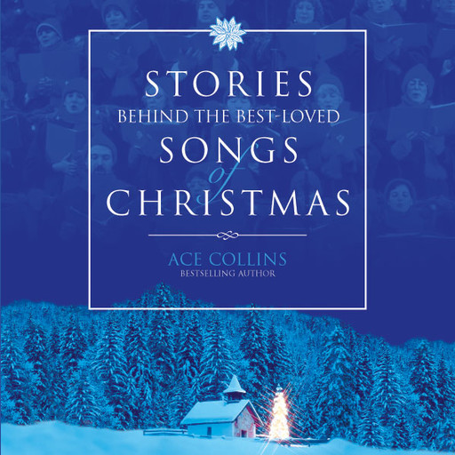 Stories Behind the Best-Loved Songs of Christmas, Ace Collins