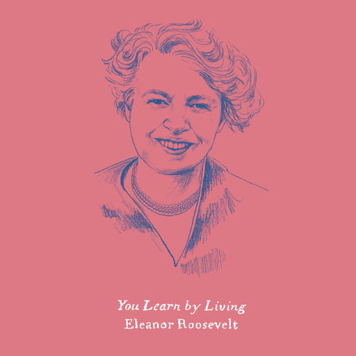 You Learn by Living, Eleanor Roosevelt