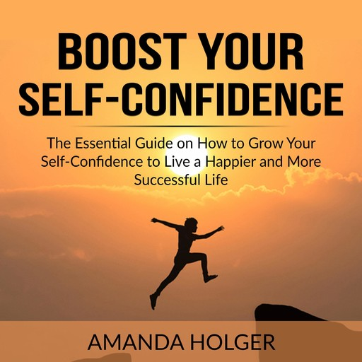 Boost Your Self-Confidence, Amanda Holger