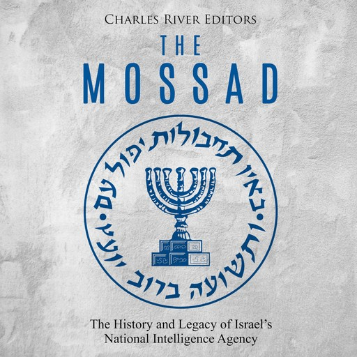 Mossad, The: The History and Legacy of Israel's National Intelligence Agency, Charles Editors