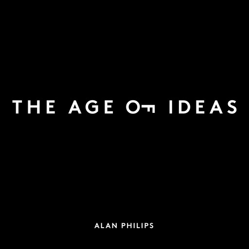 The Age of Ideas: Unlock Your Creative Potential, Alan L Philips