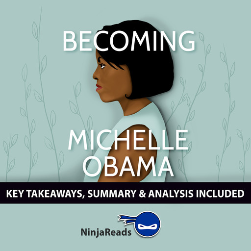 Becoming by Michelle Obama: Key Takeaways, Summary & Analysis Included, Ninja Reads
