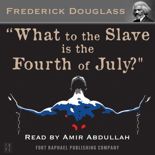 What to the Slave is the Fourth of July?, Frederick Douglass