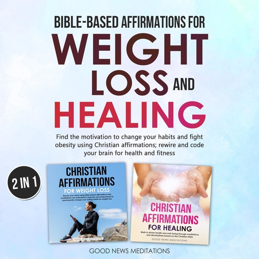 Bible-Based Affirmations for Weight loss and Healing, Good News Meditations