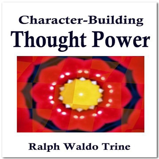 Character - Building Thought Power, Ralph Waldo Trine