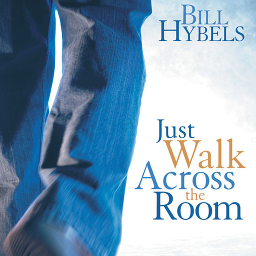 Just Walk Across the Room, Bill Hybels