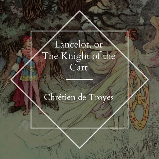 Lancelot, or The Knight of the Cart, Chrétien de Troyes