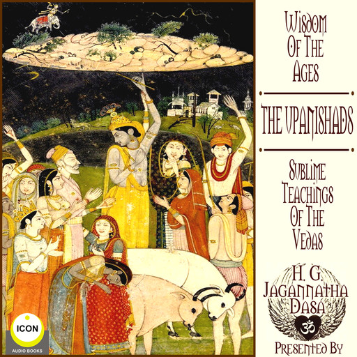 Wisdom Of The Ages The Upanishads - Sublime Teachings Of The Vegas, H.G. Jagannatha Dasa