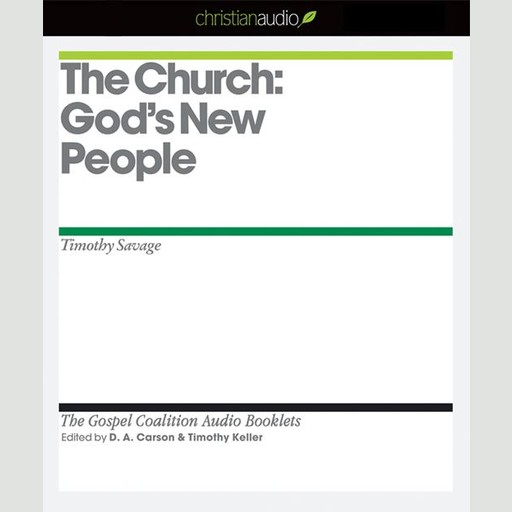 The Church: God's New People, Timothy Keller, D.A. Carson, Timothy Savage