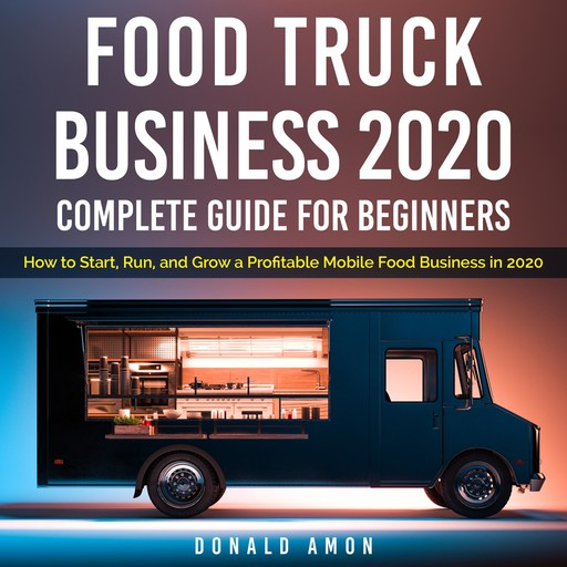Food Truck Business 2020, Complete Guide For Beginners, Donald Amon
