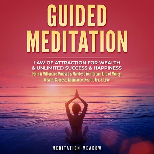 Guided Meditation - Law of Attraction for Wealth & Unlimited Success & Happiness, Meditation Meadow