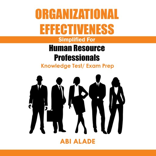 Organizational Effectiveness Simplified for Human Resource Professionals, Abi Alade