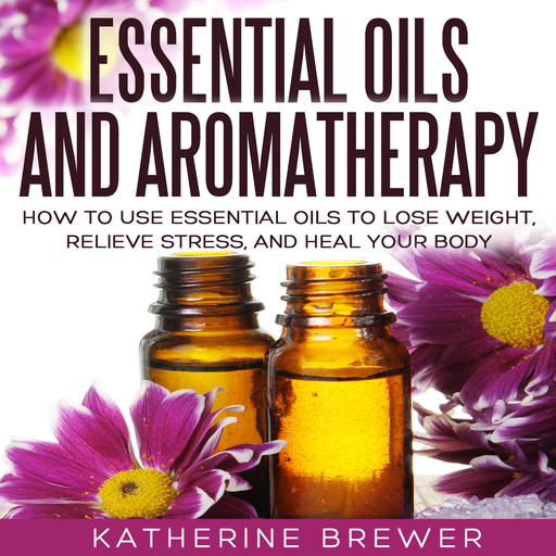 Essential Oils and Aromatherapy, Katherine Brewer