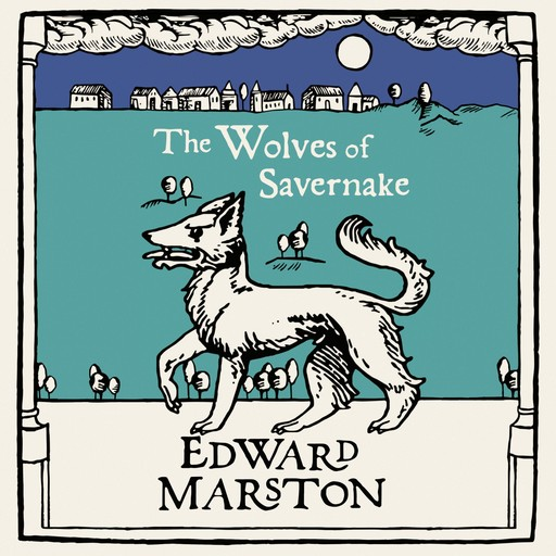 The Wolves Of Savernake, Edward Marston