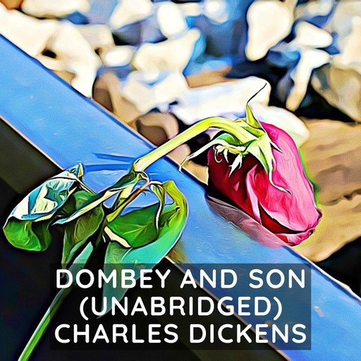 Dombey and Son (Unabridged), Charles Dickens