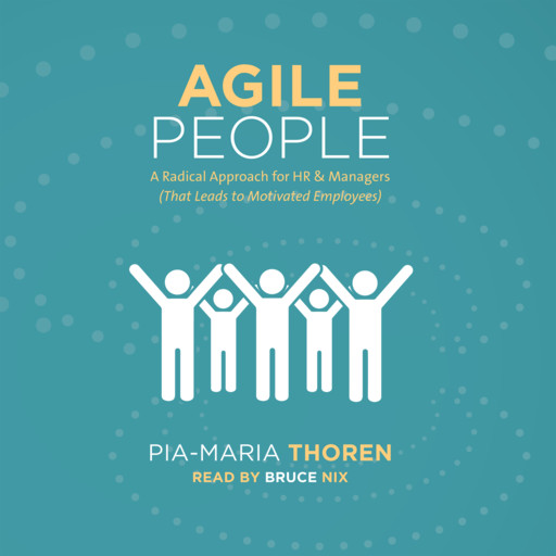 Agile People -A Radical Approach for HR and Managers, Pia-Maria Thoren