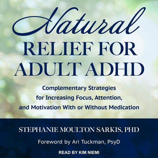 Natural Relief for Adult ADHD, PsyD, Stephanie Sarkis, Ari Tuckman