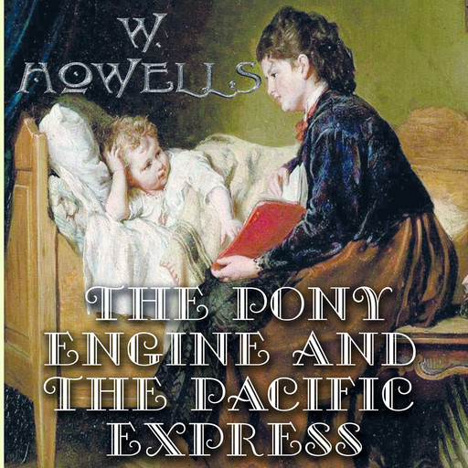The Pony Engine and the Pacific Express, William Dean Howells
