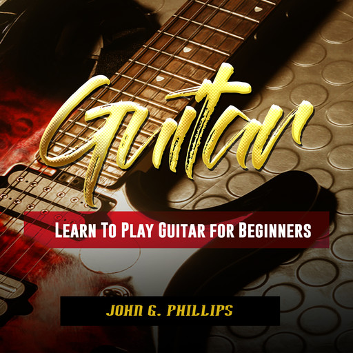Guitar: Learn To Play Guitar for Beginners, John Phillips