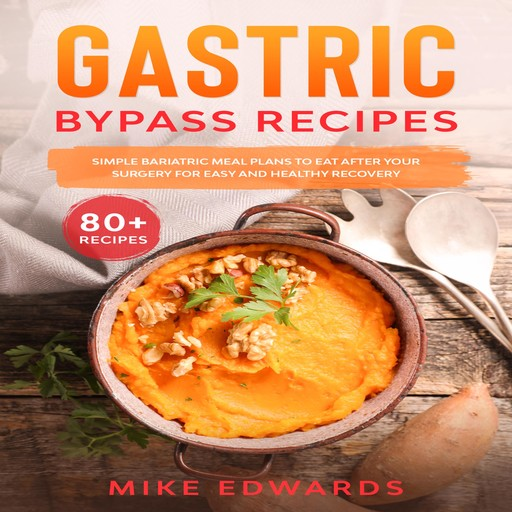 Gastric Bypass Recipes: Simple Bariatric Meal Plans to Eat After Your Surgery for Easy and Healthy Recovery, Mike Edwards