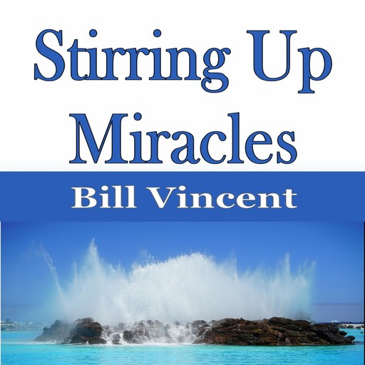 Stirring Up Miracles, Bill Vincent