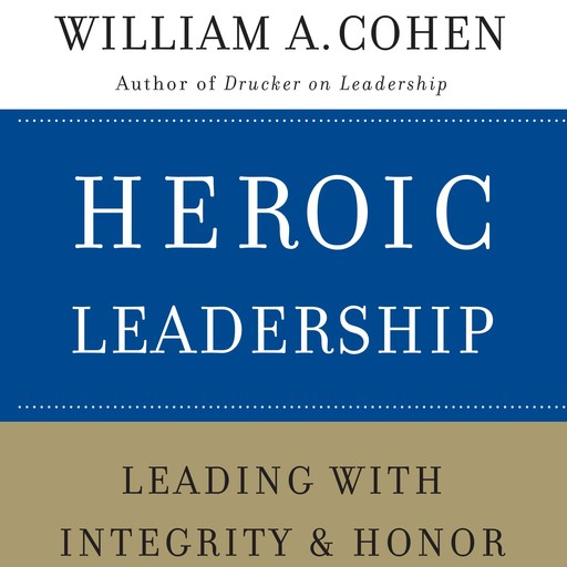 Heroic Leadership, William A.Cohen
