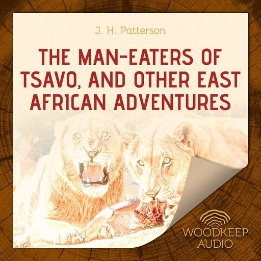 The Man-Eaters of Tsavo, and Other East African Adventures, J.H.Patterson