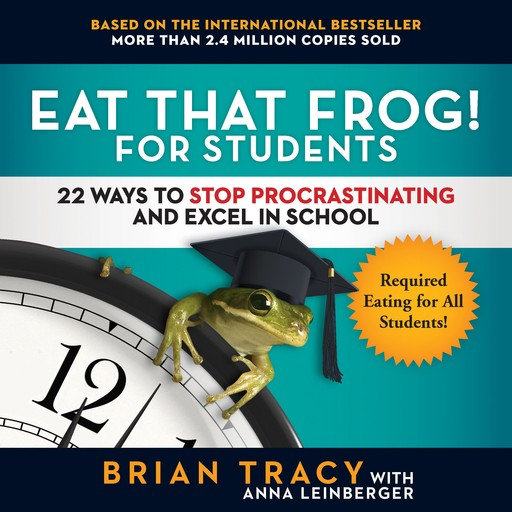 Eat That Frog! for Students, Brian Tracy, Anna Leinberger