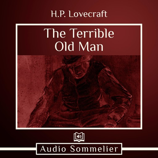 The Terrible Old Man, Howard Lovecraft