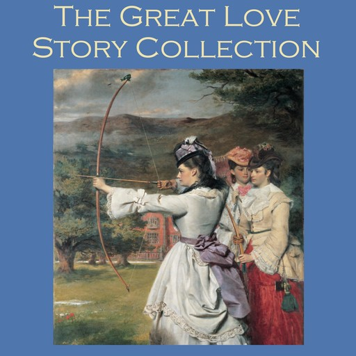 The Great Love Story Collection, Katherine Mansfield, George Gissing, Leonard Merrick