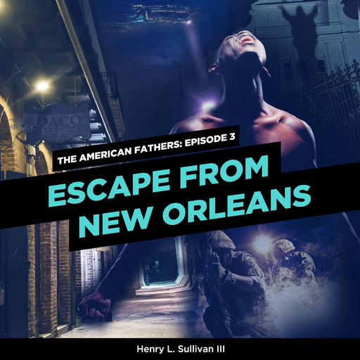 THE AMERICAN FATHERS EPISODE 3: ESCAPE FROM NEW ORLEANS, Henry L. Sullivan III
