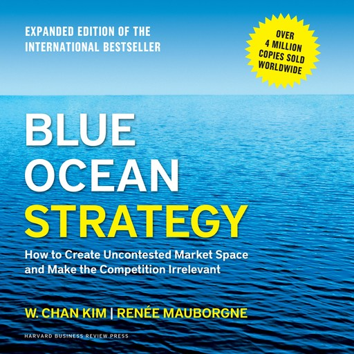 Blue Ocean Strategy, Expanded Edition, Renee Mauborgne, W. Chan Kim