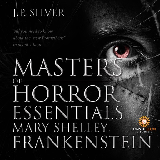 Masters of Horror Essentials: Mary Shelley Frankenstein, J.P. Silver
