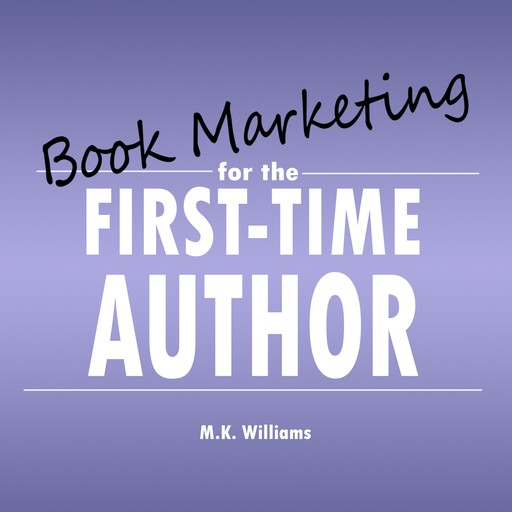 Book Marketing for the First-Time Author, MK Williams