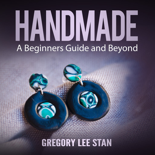 Handmade: A Beginners Guide and Beyond, Gregory Lee Stan